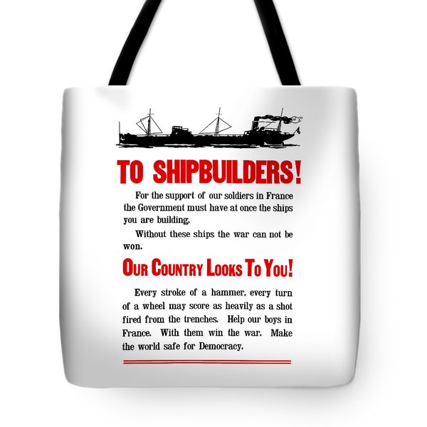 To Shipbuilders - Our Country Looks To You  Tote Bag by War Is Hell Store