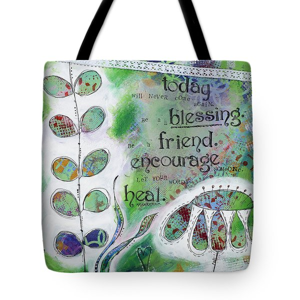 Today Will Never Come Again. Be A Blessing. Be A Friend. Encourage Someone. Let Your Words Heal. Tote Bag by Stanka Vukelic