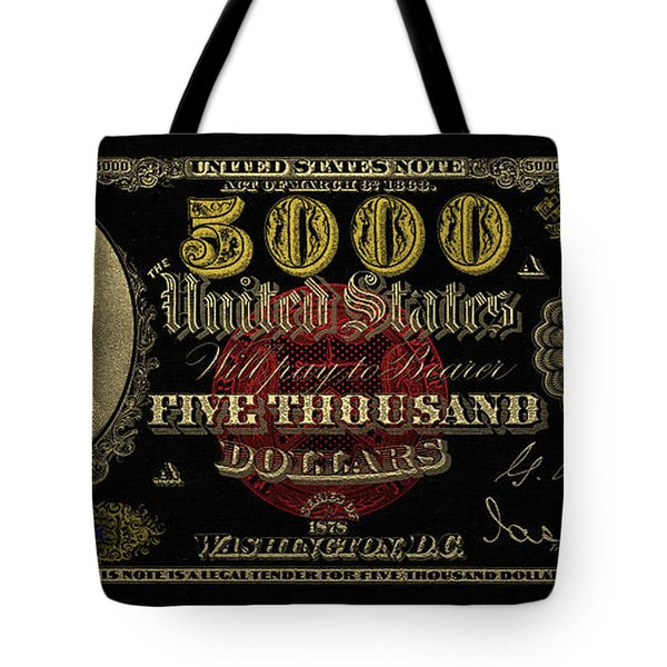 Tote Bag featuring the digital art U.s. Five Thousand Dollar Bill - 1878 $5000 Usd Treasury Note In Gold On Black  by Serge Averbukh