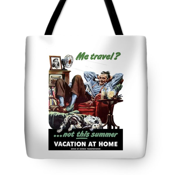 Vacation At Home -- Ww2 Poster Tote Bag by War Is Hell Store
