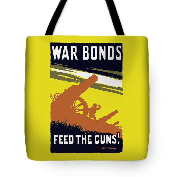 War Bonds Feed The Guns Tote Bag by War Is Hell Store