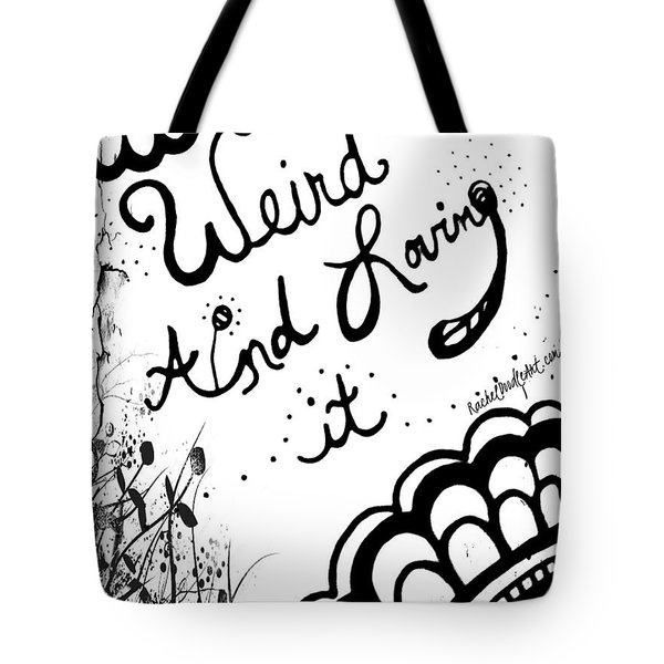 Weird And Loving It Tote Bag