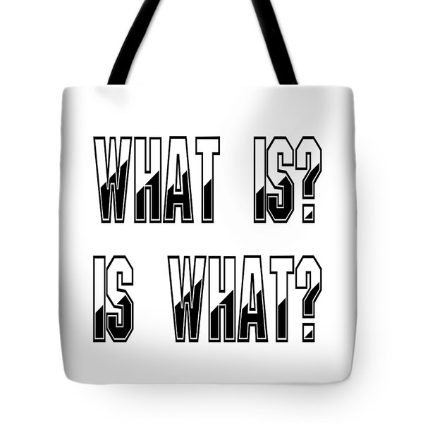 What Is? Is What? Tote Bag