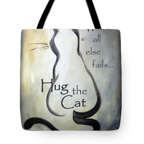 When All Else Fails...hug The Cat Tote Bag by Dina Dargo
