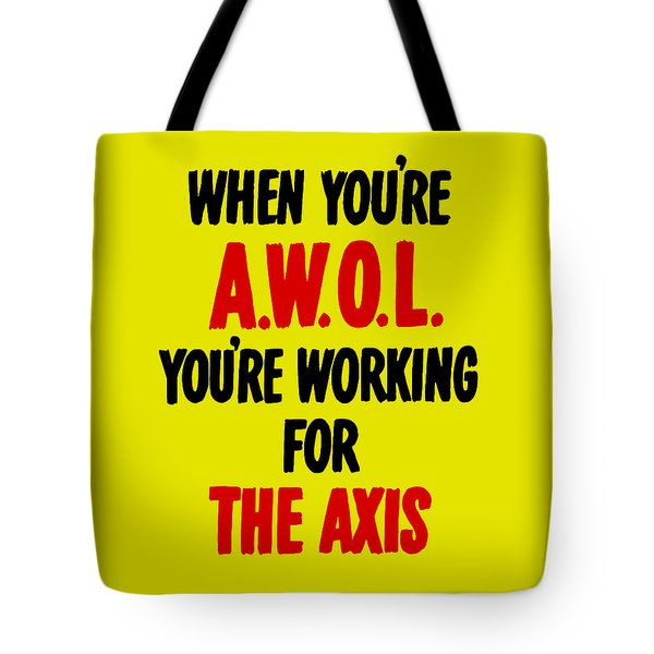 When You're Awol You're Working For The Axis Tote Bag by War Is Hell Store