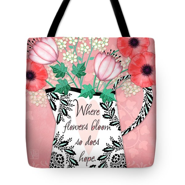 Where Flowers Bloom Tote Bag