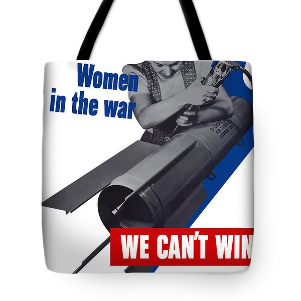 Women In The War - We Can't Win Without Them Tote Bag