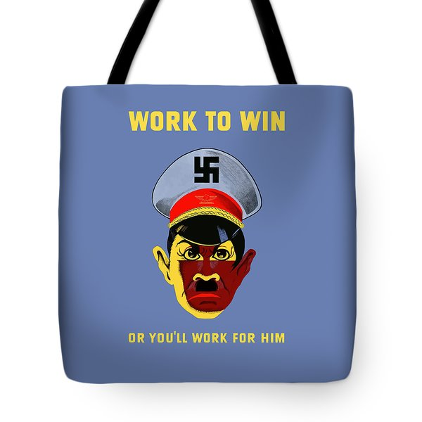 Work To Win Or You'll Work For Him Tote Bag by War Is Hell Store