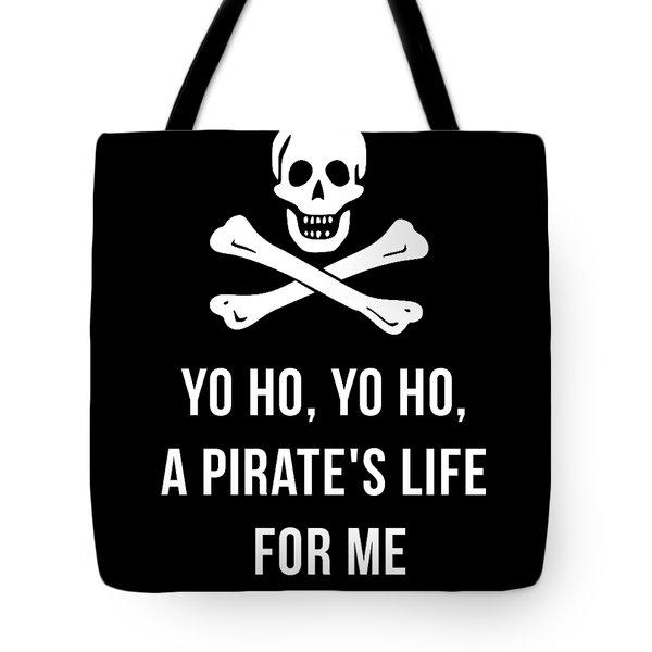 Yo Ho Yo Ho A Pirate Life For Me Tee Tote Bag