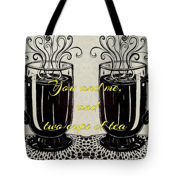 You And Me, And Two Cups Of Tea Tote Bag