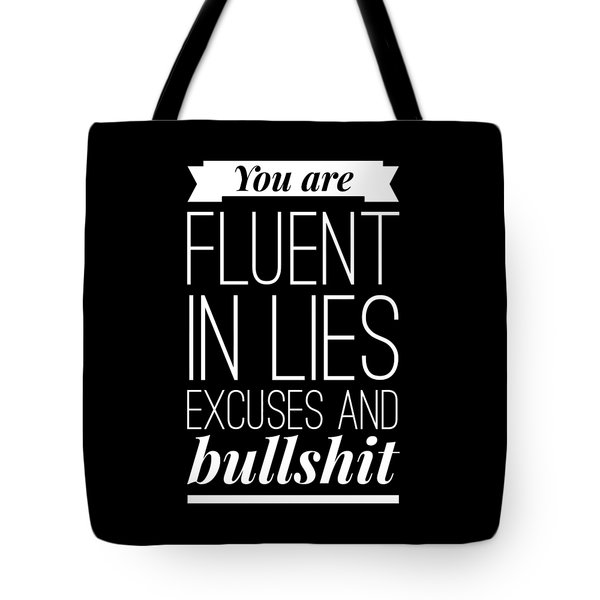 You Are Fluent In Lies Excuses And Bullshit Tote Bag