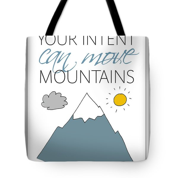 Your Intent Can Move Mountains Tote Bag