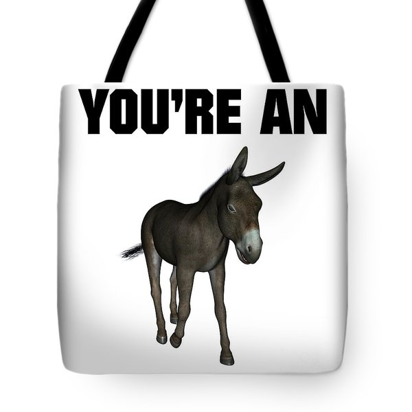 You're An Ass Tote Bag