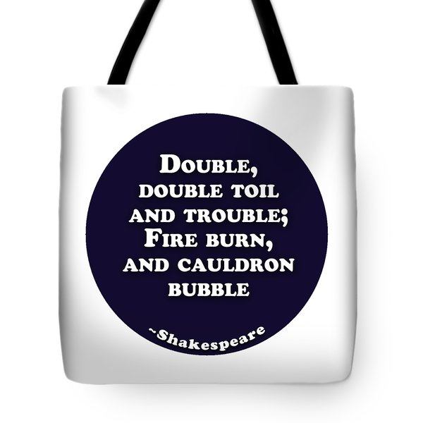 Double, Double Toil And Trouble #shakespeare #shakespearequote Tote Bag
