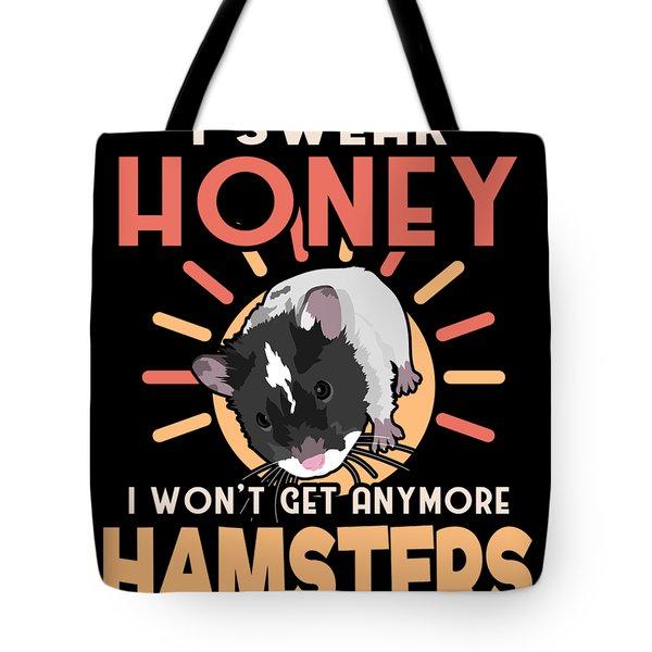 Hamster Lover I Swear Honey I Wont Get Any More Hamsters Tote Bag