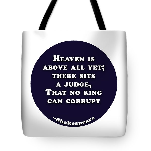 Heaven Is Above All #shakespeare #shakespearequote Tote Bag