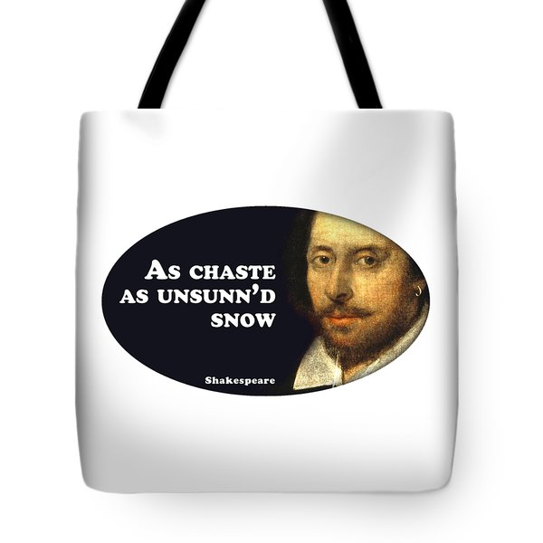 As Chaste As Unsunn'd Snow #shakespeare #shakespearequote Tote Bag