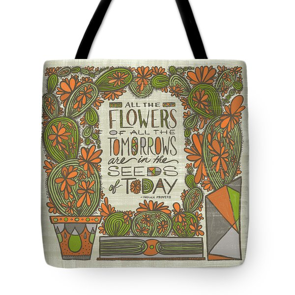 All The Flowers Of All The Tomorrows Are In The Seeds Of Today Indian Proverb Tote Bag