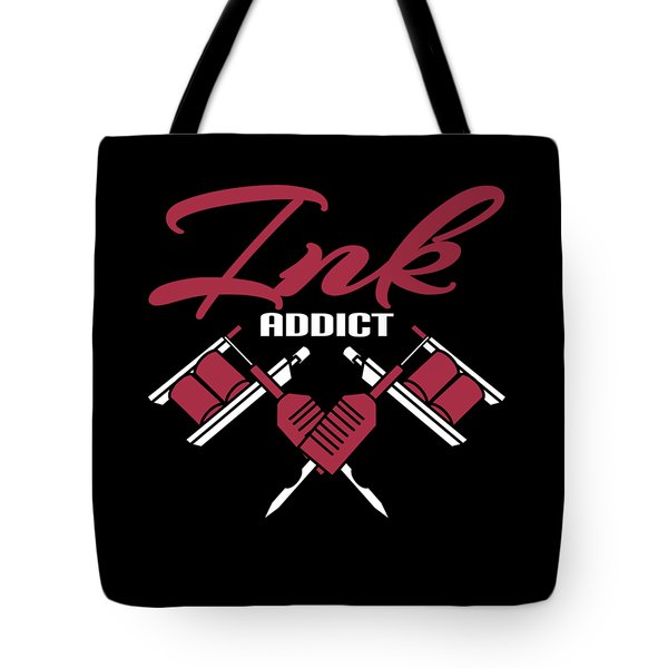 Are You An Ink Addict Heres The Perfect Tee For You Will Make A Blast To Your Holiday  Tote Bag