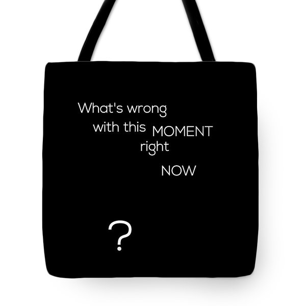 Wrong With This Moment Right Now - Black Tote Bag