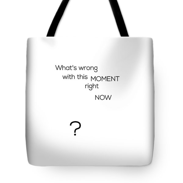 What's Wrong With This Moment Right Now - White Tote Bag