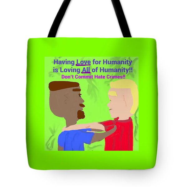 Having Love For Humanity Is Loving All Of Humanity Tote Bag