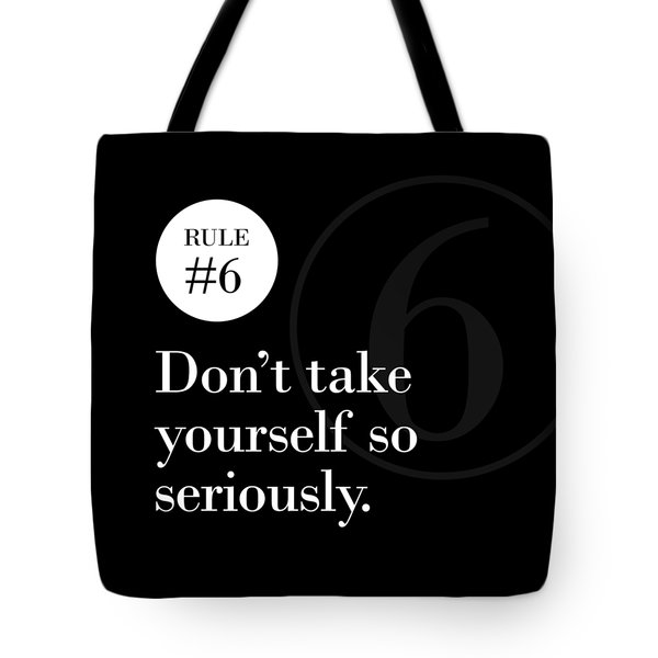 Rule #6 - Don't Take Yourself So Seriously - White On Black Tote Bag