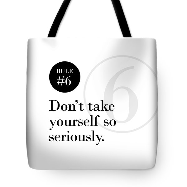 Rule #6 - Don't Take Yourself So Seriously - Black On White Tote Bag