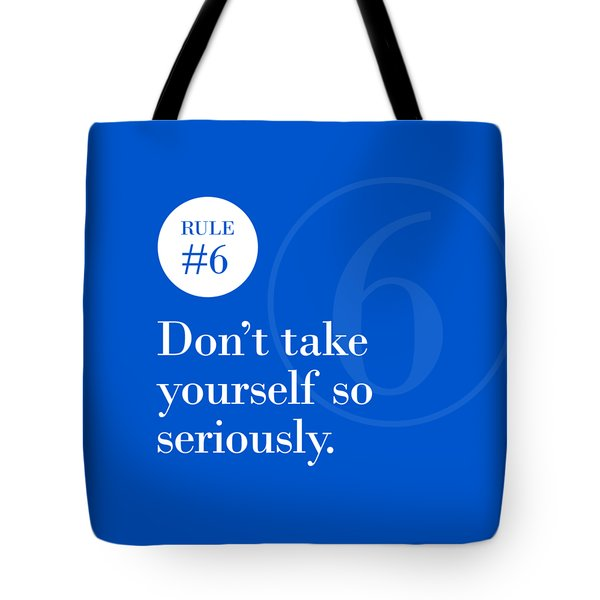 Rule #6 - Don't Take Yourself So Seriously - White On Blue Tote Bag