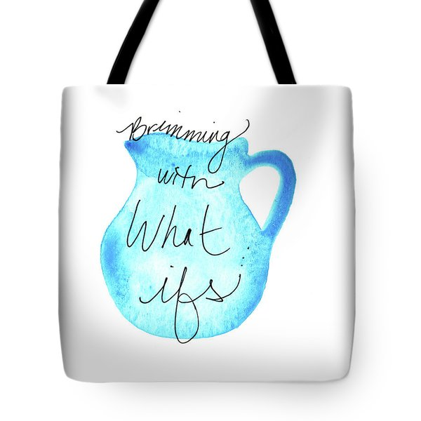 Brimming With What Ifs Tote Bag