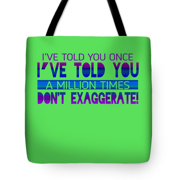 Don't Exaggerate Tote Bag