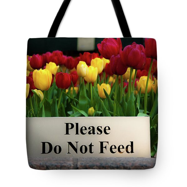 Dont Feed The Tulips Tote Bag