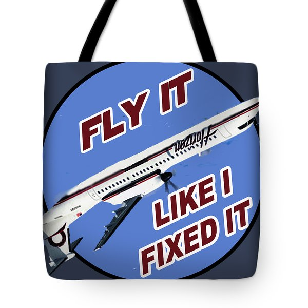 Fly It Like I Fixed It Tote Bag