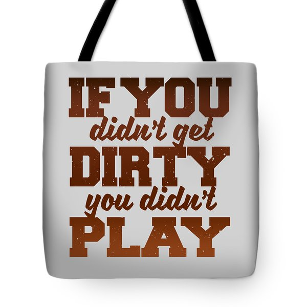 Get Dirty Tote Bag