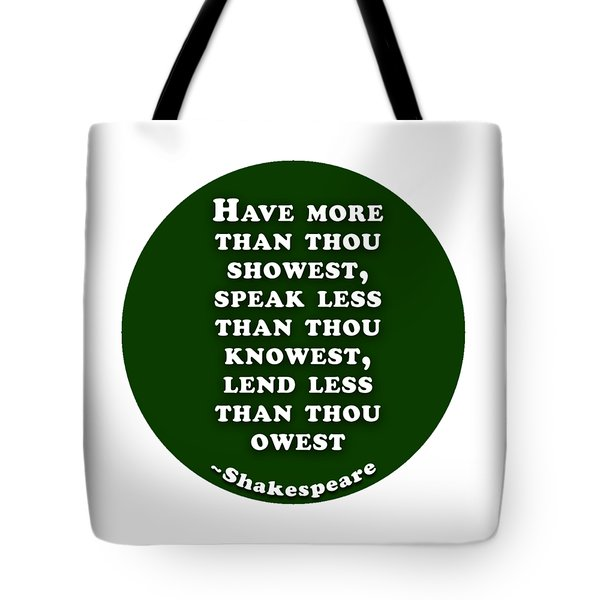 Have More Than Thou #shakespeare #shakespearequote Tote Bag