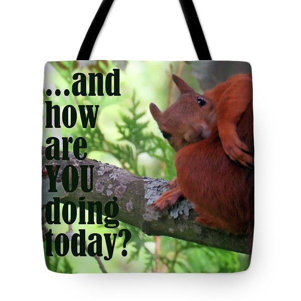 How Are You Doing Today Tote Bag