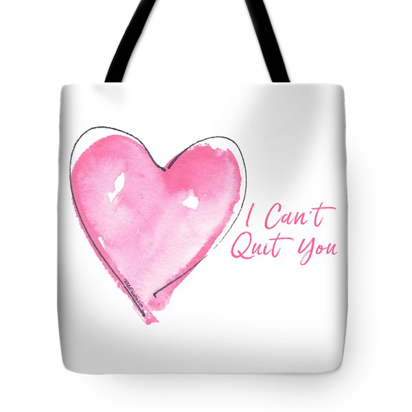 I Can't Quit You Tote Bag