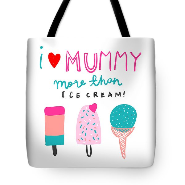 I Love Mummy More Than Ice Cream - Baby Room Nursery Art Poster Print Tote Bag