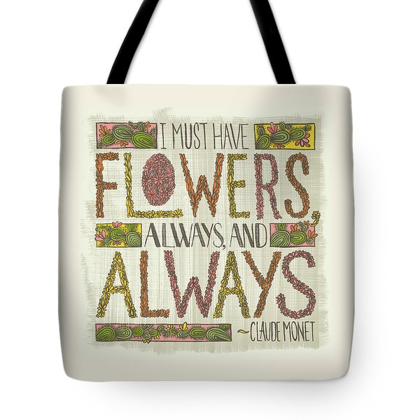 I Must Have Flowers Always And Always Claude Monet Quote Tote Bag