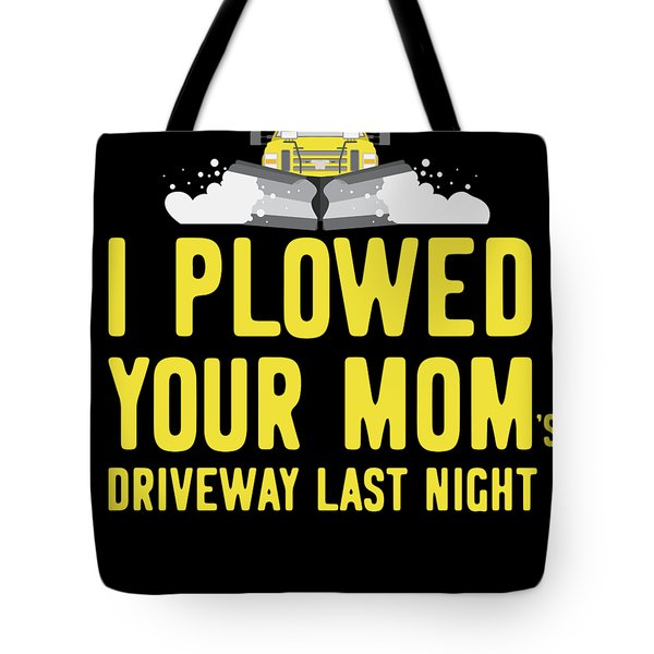 I Plowed Your Moms Driveway Last Night Plow Truck Driver Tote Bag
