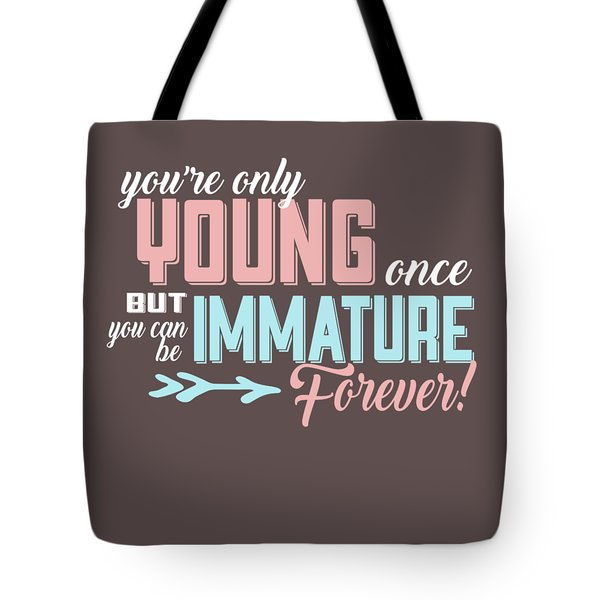 Immature Forever Tote Bag