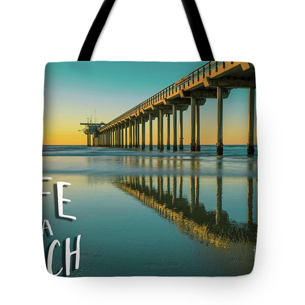 Life Is A Beach Scripps Pier La Jolla San Diego Tote Bag