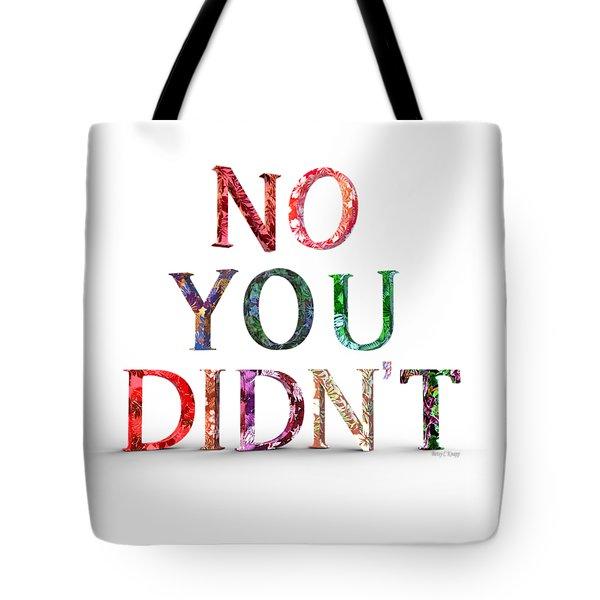 No You Didn't Tote Bag
