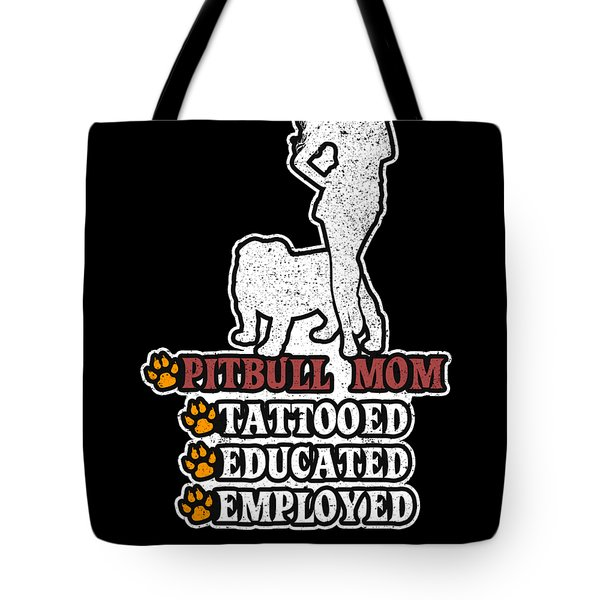 Pit Bull Mom Tattooed Educated Employed Tote Bag