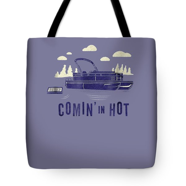 Pontoon Captain Shirt - Funny Comin' In Hot Boating Tee Tote Bag