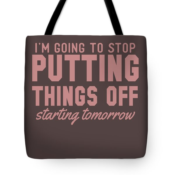 Putting Things Off Tote Bag