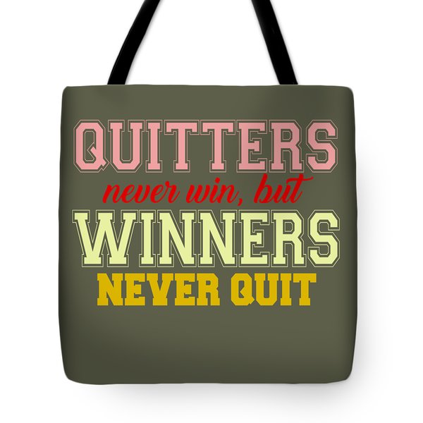 Quitters Never Quit Tote Bag
