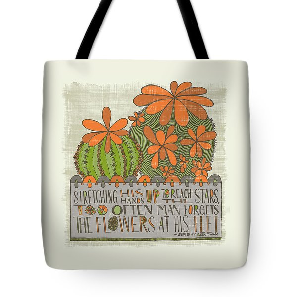 Stretching His Hands Up To Reach The Stars Too Often Man Forgets The Flowers At His Feet Jeremy Bent Tote Bag