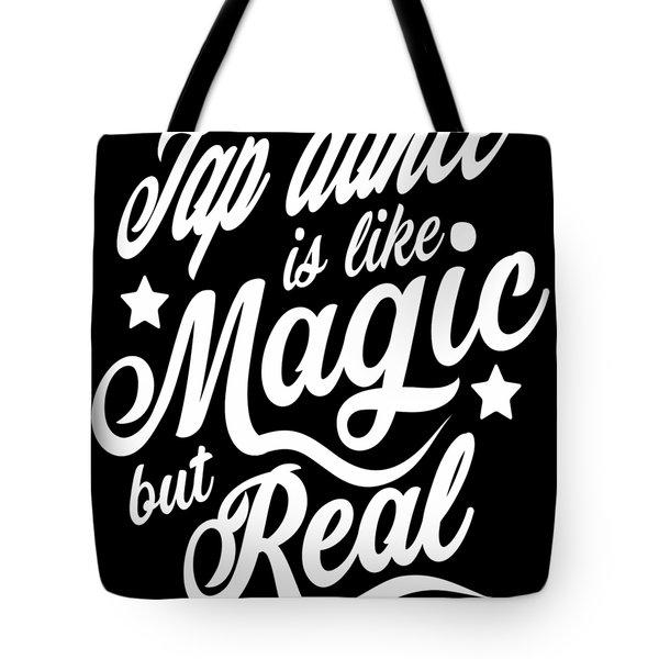 Tap Dance Is Like Magic But Real Tote Bag