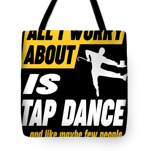Tap Dancer Worries Funny Quote Tote Bag